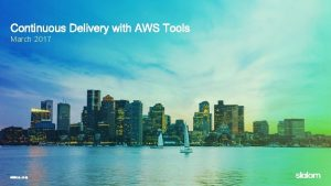 March 2017 Overview Deploy AWS Code Commit AWS