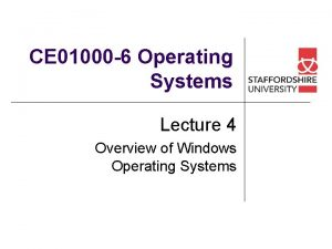 CE 01000 6 Operating Systems Lecture 4 Overview