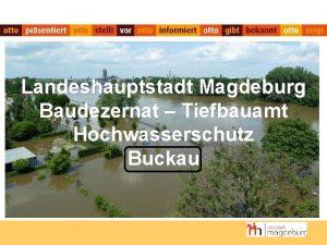 Landeshauptstadt Magdeburg Baudezernat Tiefbauamt Hochwasserschutz Buckau Hochwasserschutz Buckau
