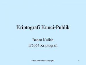 Kriptografi KunciPublik Bahan Kuliah IF 5054 Kriptografi Rinaldi