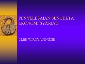 PENYELESAIAN SENGKETA EKONOMI SYARIAH OLEH WIRDYANINGSIH PENYELESAIAN SENGKETA