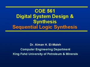COE 561 Digital System Design Synthesis Sequential Logic