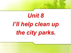 Unit 8 Ill help clean up the city