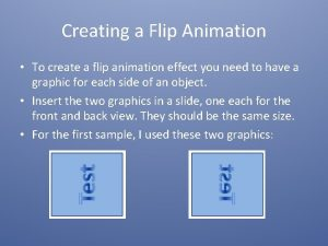 Creating a Flip Animation To create a flip