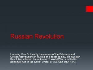 Russian Revolution Learning Goal 3 Identify the causes