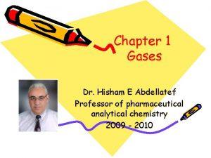 Chapter 1 Gases Dr Hisham E Abdellatef Professor