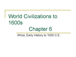 World Civilizations to 1600 s Chapter 6 Africa