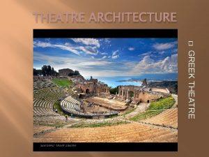 THEATRE ARCHITECTURE GREEK THEATRE THE GREEK AMPHITHEATRE The