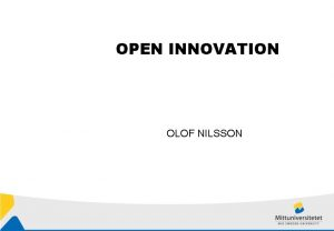 OPEN INNOVATION OLOF NILSSON Innovation 1 Begreppet innovation