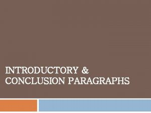 INTRODUCTORY CONCLUSION PARAGRAPHS Formula for Intro Paragraphs Sentence