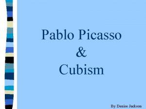 Pablo Picasso Cubism By Denise Jackson Pablo Picasso