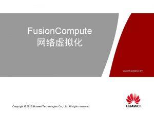 Fusion Compute www huawei com Copyright 2010 Huawei