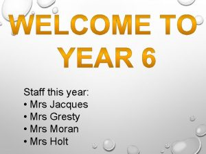 Staff this year Mrs Jacques Mrs Gresty Mrs