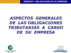 DEBERES Y OBLIGACIONES DE SU EMPRESA ASPECTOS GENERALES