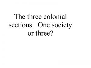 The three colonial sections One society or three