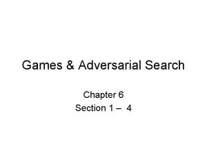 Games Adversarial Search Chapter 6 Section 1 4