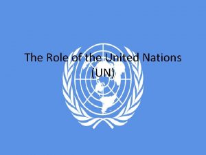 The Role of the United Nations UN United