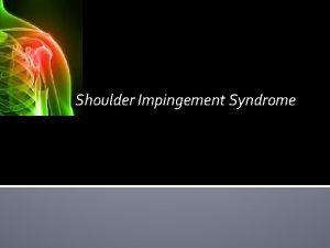 Shoulder Impingement Syndrome Contents v Shoulder complex v