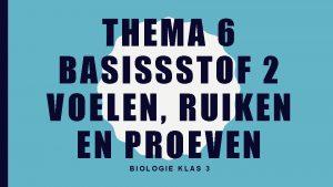 THEMA 6 BASISSSTOF 2 VOELEN RUIKEN EN PROEVEN