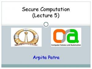 Secure Computation Lecture 5 Arpita Patra Recap Scope