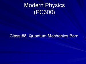Modern Physics PC 300 Class 8 Quantum Mechanics