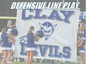 DEFENSIVE LINE PLAY Importance of Defensive Line Play
