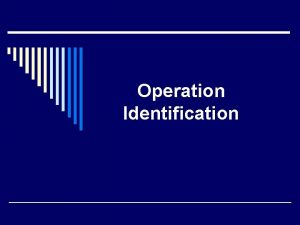 Operation Identification What is Operation Identification o Operation