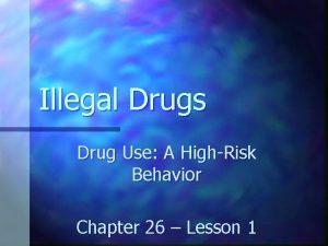 Illegal Drugs Drug Use A HighRisk Behavior Chapter