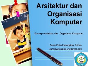 Arsitektur dan Organisasi Komputer Konsep Arsitektur dan Organisasi