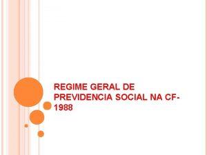 REGIME GERAL DE PREVIDENCIA SOCIAL NA CF 1988