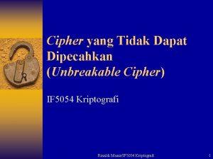 Cipher yang Tidak Dapat Dipecahkan Unbreakable Cipher IF