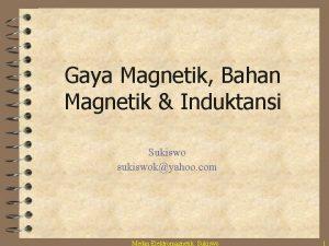 Gaya Magnetik Bahan Magnetik Induktansi Sukiswo sukiswokyahoo com