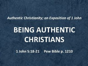 Authentic Christianity an Exposition of 1 John BEING