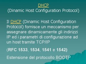 DHCP Dinamic Host Configuration Protocol Il DHCP Dinamic