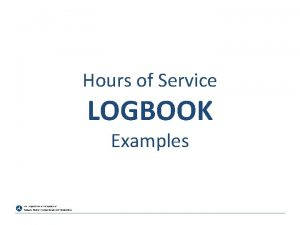 Hours of Service LOGBOOK Examples CONTENTS Hours of