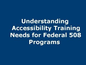 Understanding Accessibility Training Needs for Federal 508 Programs