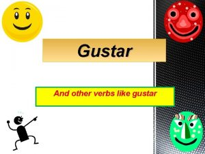 Gustar And other verbs like gustar Remember that