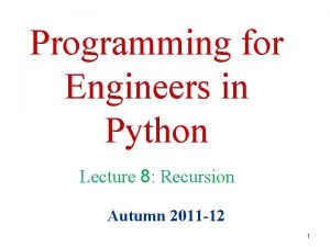 Programming for Engineers in Python Lecture 8 Recursion