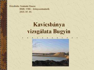 Ksztette Szatmri Emese BME VBK krnyezetmrnk 2010 05