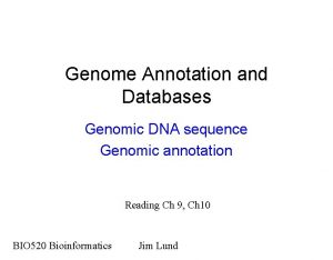 Genome Annotation and Databases Genomic DNA sequence Genomic