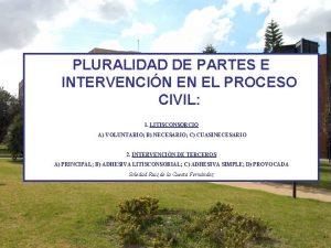 PLURALIDAD DE PARTES E INTERVENCIN EN EL PROCESO