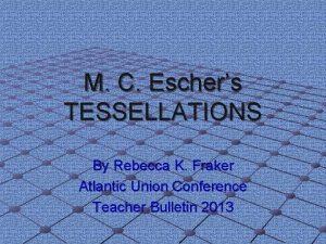 M C Eschers TESSELLATIONS By Rebecca K Fraker