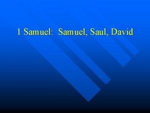1 Samuel Samuel Saul David Why was Samuel