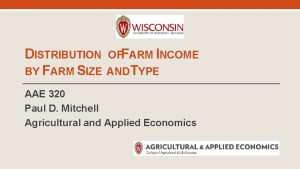 DISTRIBUTION BY FARM SIZE OFFARM INCOME ANDTYPE AAE