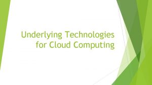 Underlying Technologies for Cloud Computing Underlying Technologies for