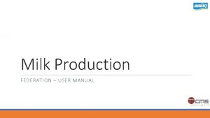 Milk Production FEDERATION USER MANUAL Milk to Milk