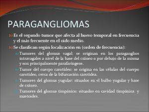 PARAGANGLIOMAS Es el segundo tumor que afecta al