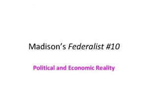 Madisons Federalist 10 Political and Economic Reality Madisons