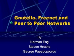 Gnutella Freenet and Peer to Peer Networks By