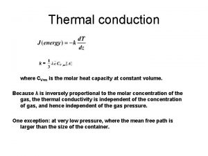Thermal conduction k where CV m is the